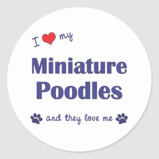 I Love My Miniature Poodles (Multiple Dogs) Classic Round Sticker