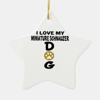 I Love My Miniature Schnauzer Dog Designs Ceramic Ornament