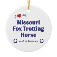 I Love My Missouri Fox Trotting Horse (Male Horse) Christmas Ornaments