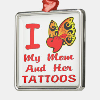 I Love My Mom And Her Tattoos Square Metal Christmas Ornament