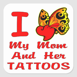I Love My Mom And Her Tattoos Square Sticker