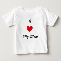 I love my mom baby T-Shirt