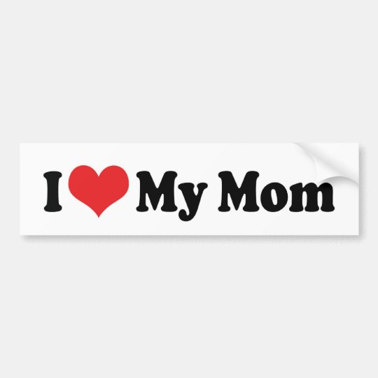 2 Car Garage Dimensions: I Love My Mom Bumper Sticker