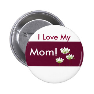 I Love My Mom! button Buttons