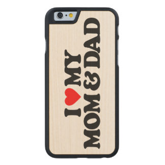 I LOVE MY MOM & DAD CARVED® MAPLE iPhone 6 SLIM CASE