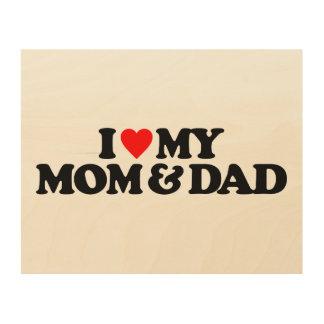I LOVE MY MOM & DAD WOOD PRINT