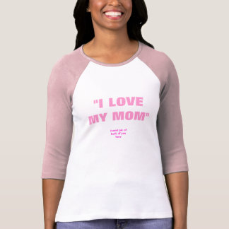 """""""I love my mom"""" / """"insert both of you foto here"""" T-Shirt"""