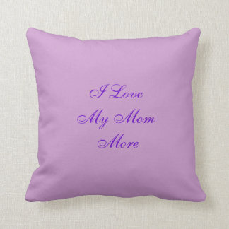 I Love My Mom More Pillow