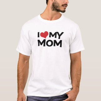 I Love My Mom Mother's Day T-Shirt