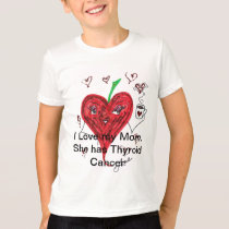 I love my Mom.  She has Thyroid Cancer T-Shirt