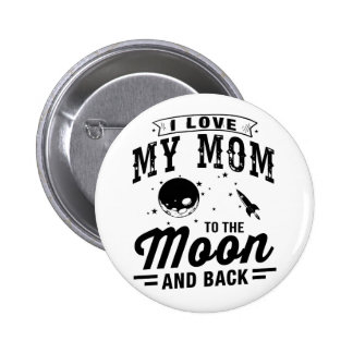 I Love My Mom To The Moon And Back Pinback Button