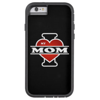I Love My Mom Tough Xtreme iPhone 6 Case