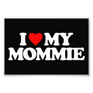 I LOVE MY MOMMIE PHOTOGRAPH