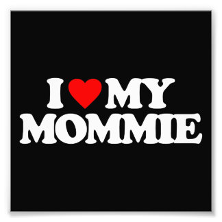 I LOVE MY MOMMIE PHOTOGRAPHIC PRINT