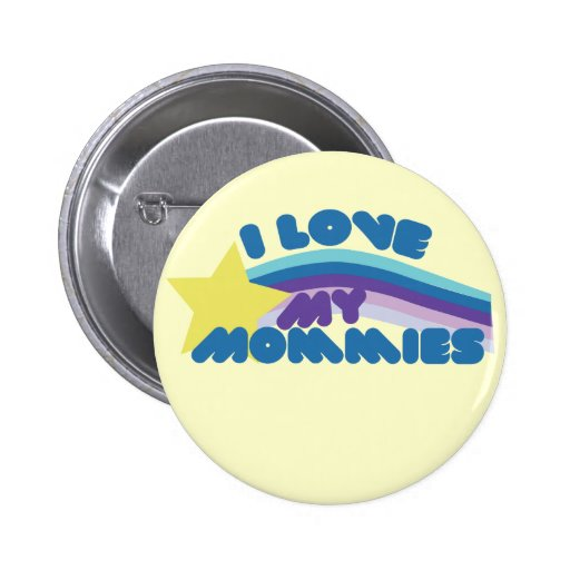 I Love my Mommies 2 Inch Round Button