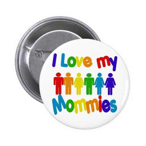 I Love my Mommies Pinback Buttons