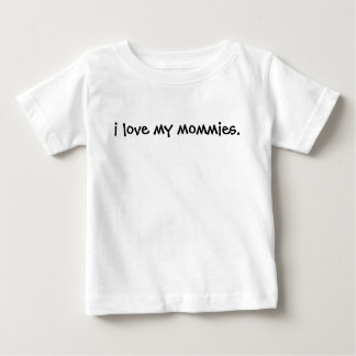 I Love My Mommies Tee- Your babe can be proud too! Infant T-shirt