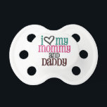 "&quot;I Love my Mommy and Daddy&quot; Pacifier<br><div class=""desc"">I love my mommy and daddy</div>"