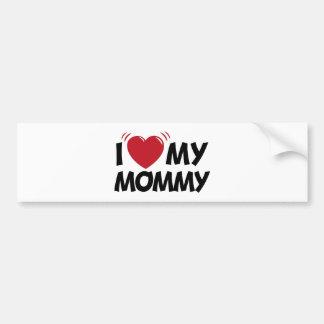 i love my mommy bumper sticker