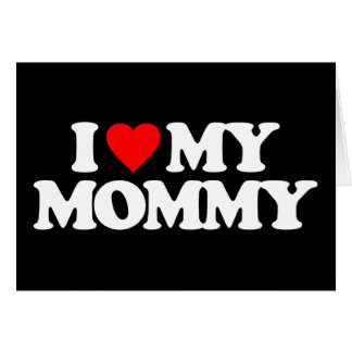 I LOVE MY MOMMY CARDS