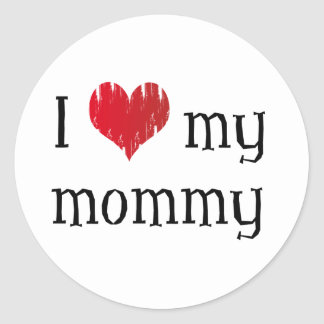 I love my mommy classic round sticker