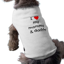 I Love My Mommy & Daddy Pet T Shirt