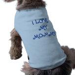 I Love My Mommy Dog Shirt