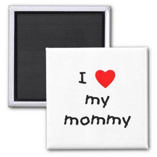 I love my mommy refrigerator magnet