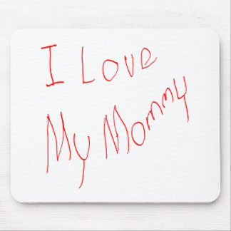 I Love My Mommy! Mousepad
