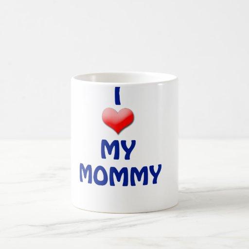 I Love My Mommy Mug