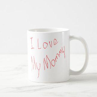 I Love My Mommy! Mug