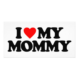 I LOVE MY MOMMY PERSONALIZED PHOTO CARD