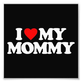 I LOVE MY MOMMY PHOTOGRAPH