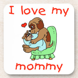 I love my mommy (puppies) drink coaster