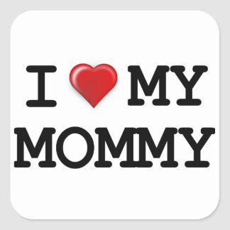 I Love My Mommy Square Sticker