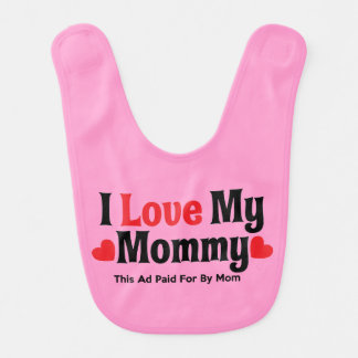 I Love My Mommy  This Ad Paid For By Mom Girl Bib