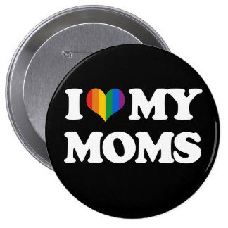 I LOVE MY MOMS - BUTTON
