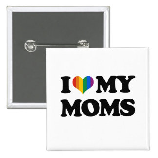 I LOVE MY MOMS PINBACK BUTTON
