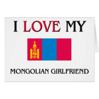 I Love My Mongolian Girlfriend Card