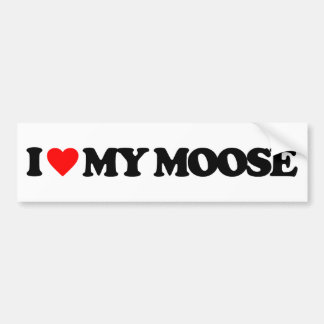 I LOVE MY MOOSE BUMPER STICKER