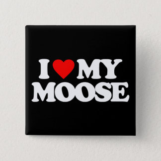 I LOVE MY MOOSE BUTTON