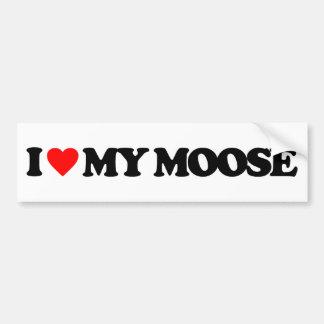 I LOVE MY MOOSE CAR BUMPER STICKER