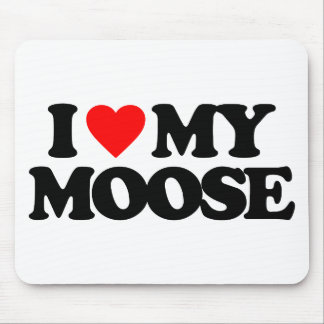 I LOVE MY MOOSE MOUSE PAD
