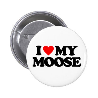 I LOVE MY MOOSE PINBACK BUTTON