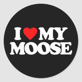 I LOVE MY MOOSE ROUND STICKER