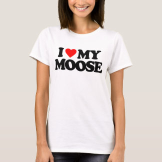 I LOVE MY MOOSE T-Shirt