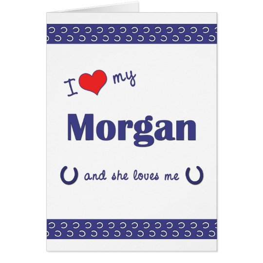 I Love My Morgan (Female Horse) Card