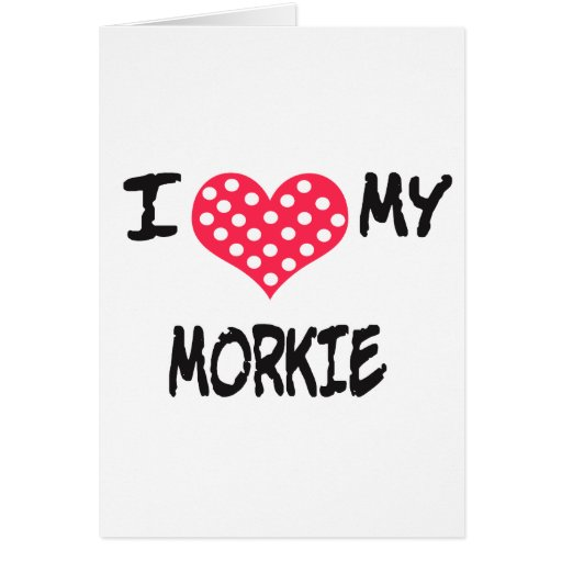 I love my Morkie Greeting Card
