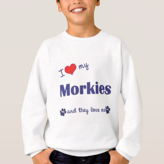 I Love My Morkies (Multiple Dogs) Sweatshirt