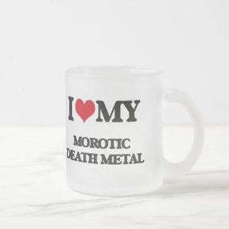 I Love My MOROTIC DEATH METAL 10 Oz Frosted Glass Coffee Mug